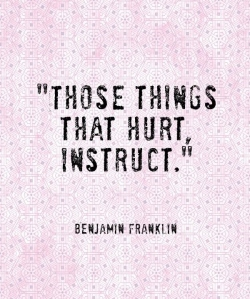 benjamin franklin quote those things that hurt instruct